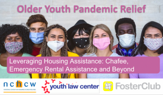 image shows text that reads: Older Youth Pandemic Relief: Housing Assistance for Youth with Experience in Foster Care During the Pandemic and Recovery